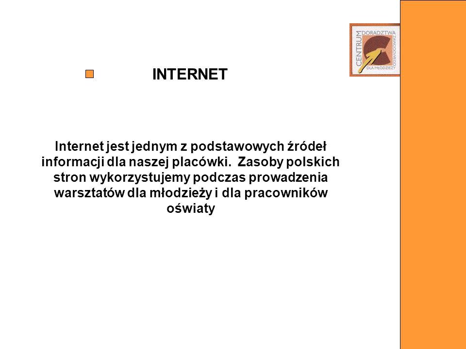 INTERNET Internet jest jednym z podstawowych źródeł informacji dla naszej placówki. Zasoby polskich stron wykorzystujemy podczas prowadzenia warsztató
