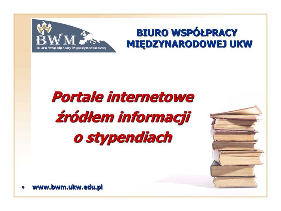 BIURO WSPÓŁPRACY MIĘDZYNARODOWEJ UKW www.bwm.ukw.edu.plwww.bwm.ukw.edu.pl Portale internetowe źródłem informacji o stypendiach