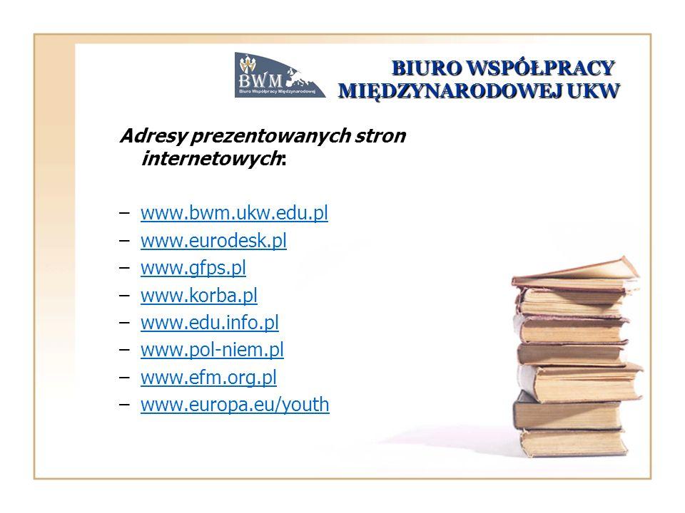 BIURO WSPÓŁPRACY MIĘDZYNARODOWEJ UKW BIURO WSPÓŁPRACY MIĘDZYNARODOWEJ UKW Adresy prezentowanych stron internetowych: –www.bwm.ukw.edu.plwww.bwm.ukw.ed