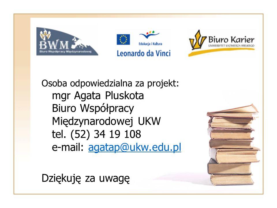 Osoba odpowiedzialna za projekt: mgr Agata Pluskota Biuro Współpracy Międzynarodowej UKW tel. (52) 34 19 108 e-mail: agatap@ukw.edu.plagatap@ukw.edu.p