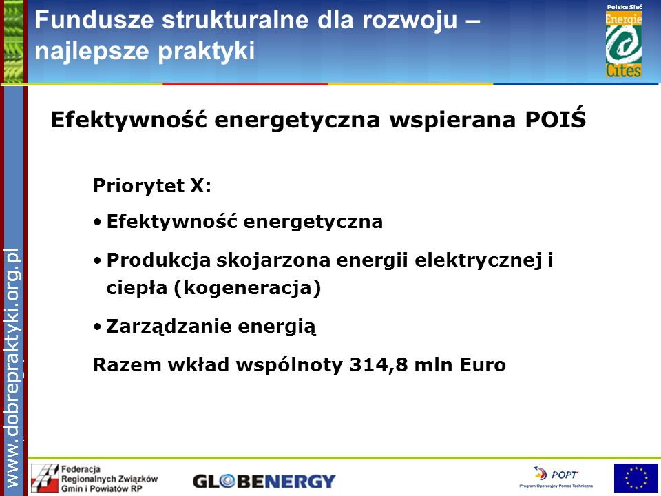 www.pnec.org.pl Polska Sieć www.dobrepraktyki.org.pl Fundusze strukturalne dla rozwoju – najlepsze praktyki Efektywność energetyczna wspierana POIŚ Pr