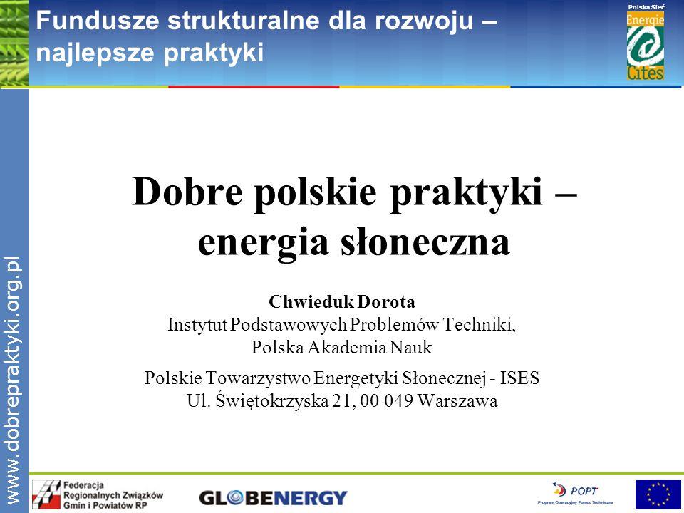 www.pnec.org.pl Polska Sieć www.dobrepraktyki.org.pl Fundusze strukturalne dla rozwoju – najlepsze praktyki W Polsce istnieją warunki do efektywnego wykorzystania energii promieniowania słonecznego przy czym konieczne jest dopasowanie typu systemów i właściwości urządzeń wykorzystujących energię promieniowania słonecznego do charakteru, struktury i rozkładu w czasie energii promieniowania słonecznego.
