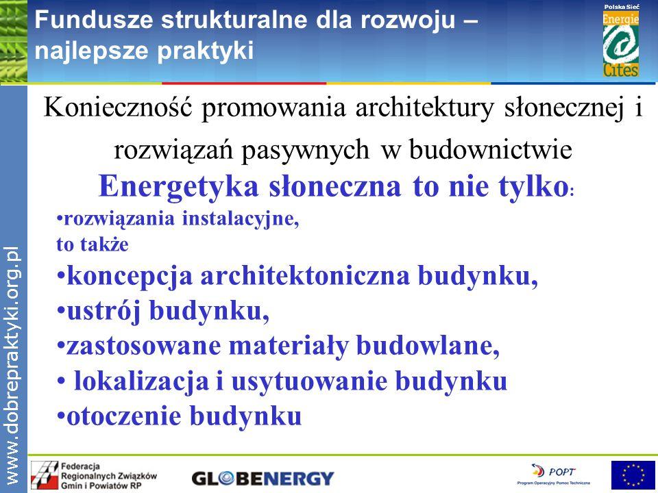 www.pnec.org.pl Polska Sieć www.dobrepraktyki.org.pl Fundusze strukturalne dla rozwoju – najlepsze praktyki Konieczność promowania architektury słonec