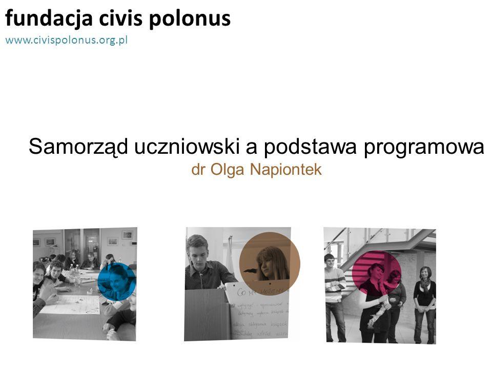 fundacja civis polonus www.civispolonus.org.pl Samorząd uczniowski a podstawa programowa dr Olga Napiontek