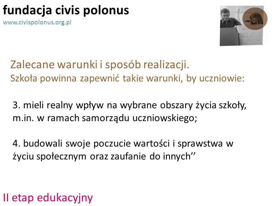 II etap edukacyjny Zalecane warunki i sposób realizacji. Szkoła powinna zapewnić takie warunki, by uczniowie: fundacja civis polonus www.civispolonus.