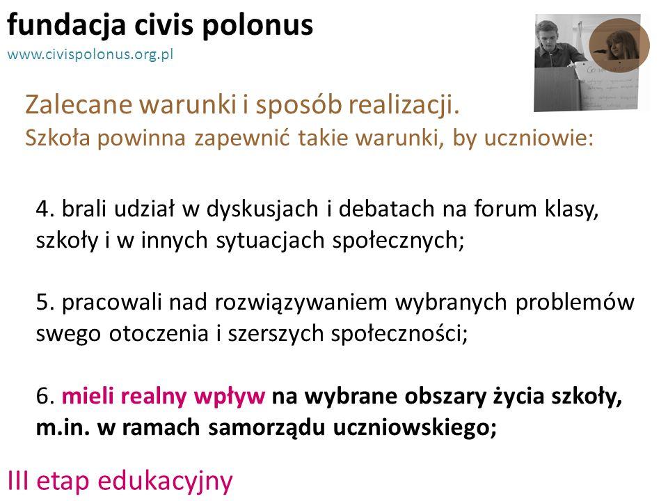 III etap edukacyjny Zalecane warunki i sposób realizacji. Szkoła powinna zapewnić takie warunki, by uczniowie: fundacja civis polonus www.civispolonus