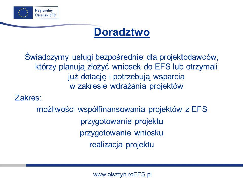 www.olsztyn.roEFS.pl Doradztwo Świadczymy usługi bezpośrednie dla projektodawców, którzy planują złożyć wniosek do EFS lub otrzymali już dotację i pot
