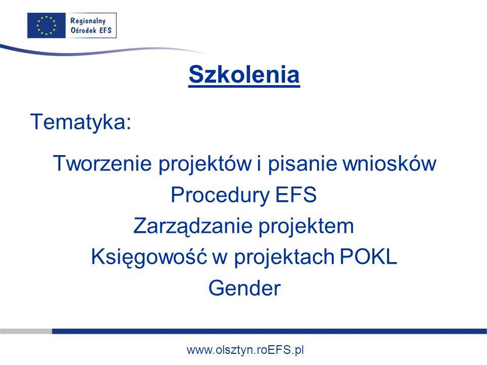 www.olsztyn.roEFS.pl Szkolenia Tematyka: Tworzenie projektów i pisanie wniosków Procedury EFS Zarządzanie projektem Księgowość w projektach POKL Gende