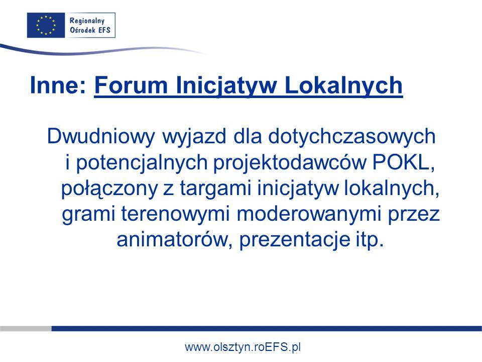 www.olsztyn.roEFS.pl Inne: Forum Inicjatyw Lokalnych Dwudniowy wyjazd dla dotychczasowych i potencjalnych projektodawców POKL, połączony z targami ini