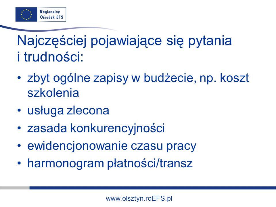 www.olsztyn.roEFS.pl Najczęściej pojawiające się pytania i trudności: zbyt ogólne zapisy w budżecie, np. koszt szkolenia usługa zlecona zasada konkure