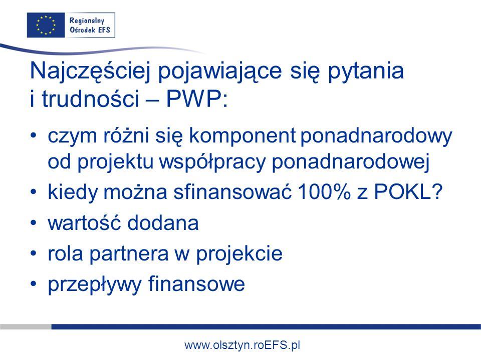www.olsztyn.roEFS.pl Najczęściej pojawiające się pytania i trudności – PWP: czym różni się komponent ponadnarodowy od projektu współpracy ponadnarodow