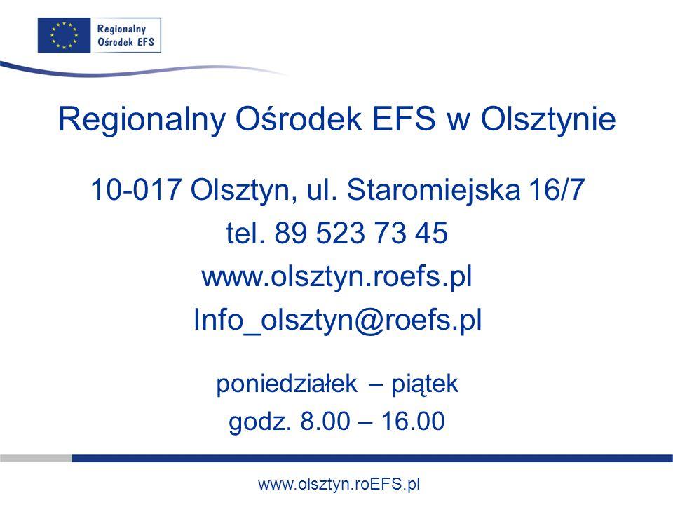 www.olsztyn.roEFS.pl Regionalny Ośrodek EFS w Olsztynie 10-017 Olsztyn, ul. Staromiejska 16/7 tel. 89 523 73 45 www.olsztyn.roefs.pl Info_olsztyn@roef