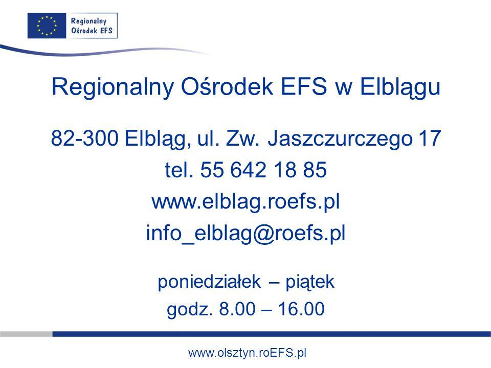www.olsztyn.roEFS.pl Regionalny Ośrodek EFS w Elblągu 82-300 Elbląg, ul. Zw. Jaszczurczego 17 tel. 55 642 18 85 www.elblag.roefs.pl info_elblag@roefs.