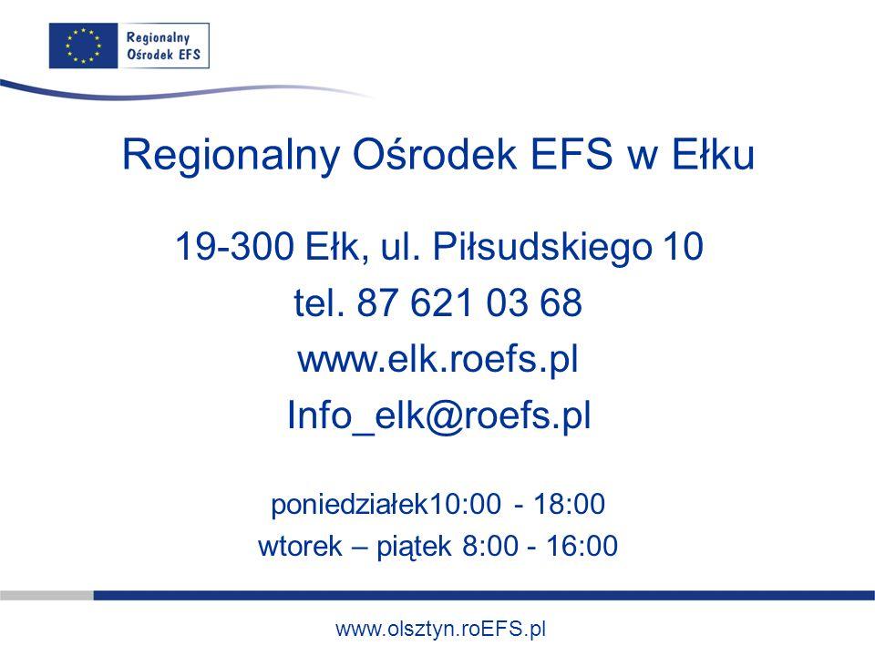 www.olsztyn.roEFS.pl Regionalny Ośrodek EFS w Ełku 19-300 Ełk, ul. Piłsudskiego 10 tel. 87 621 03 68 www.elk.roefs.pl Info_elk@roefs.pl poniedziałek10