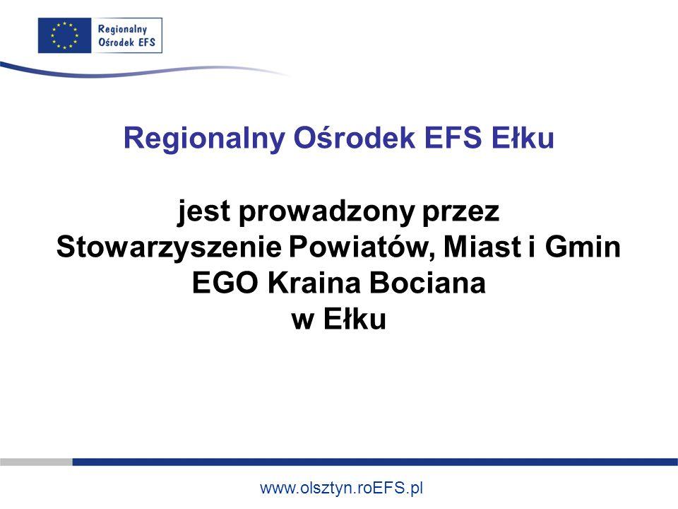 www.olsztyn.roEFS.pl Regionalny Ośrodek EFS Ełku jest prowadzony przez Stowarzyszenie Powiatów, Miast i Gmin EGO Kraina Bociana w Ełku