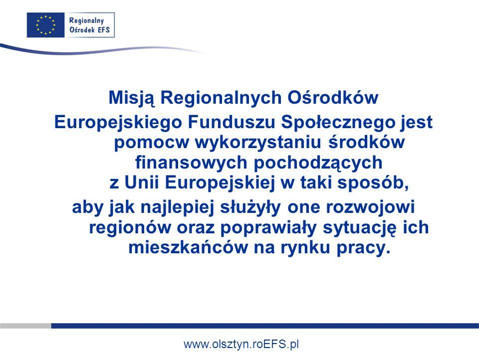 Misją Regionalnych Ośrodków Europejskiego Funduszu Społecznego jest pomocw wykorzystaniu środków finansowych pochodzących z Unii Europejskiej w taki sposób, aby jak najlepiej służyły one rozwojowi regionów oraz poprawiały sytuację ich mieszkańców na rynku pracy.