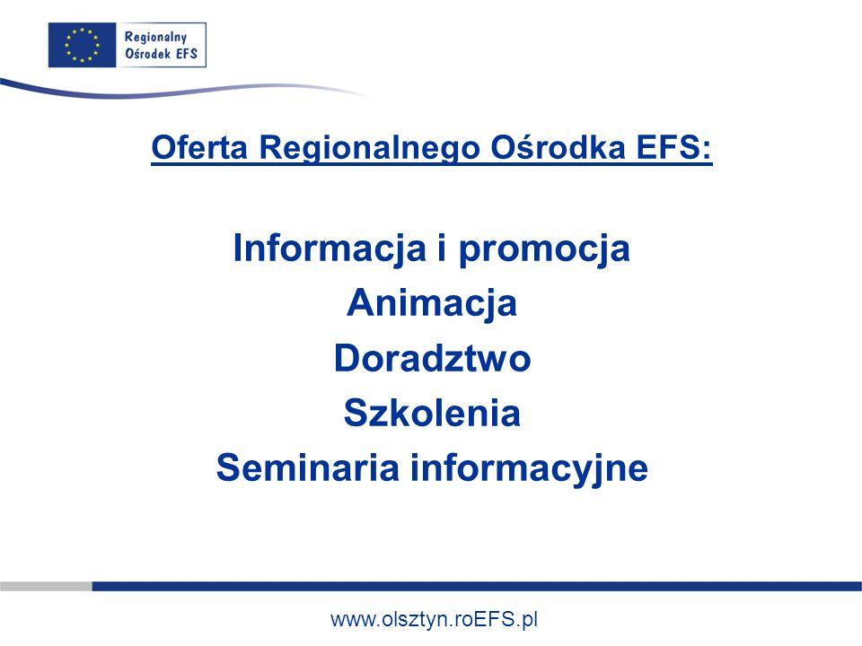 www.olsztyn.roEFS.pl Punkt Informacyjny Ośrodka informacje o możliwościach Europejskiego Funduszu Społecznego i szans, jakie on stwarza kierowanie do poszczególnych usług Regionalnego Ośrodka EFS
