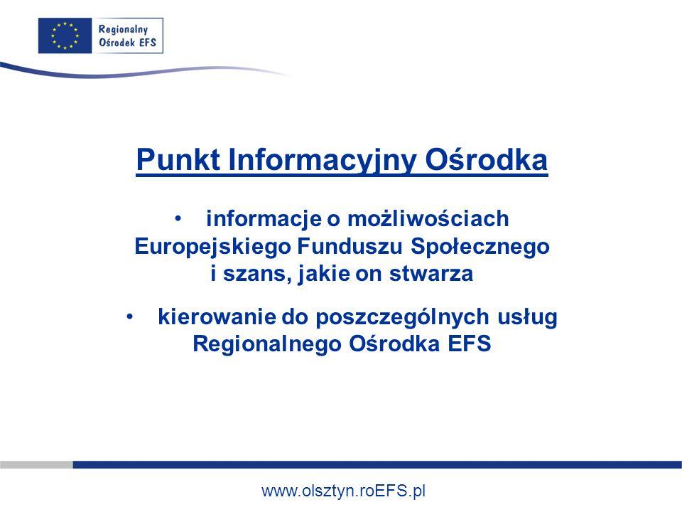 www.olsztyn.roEFS.pl Punkt Informacyjny Ośrodka informacje o możliwościach Europejskiego Funduszu Społecznego i szans, jakie on stwarza kierowanie do