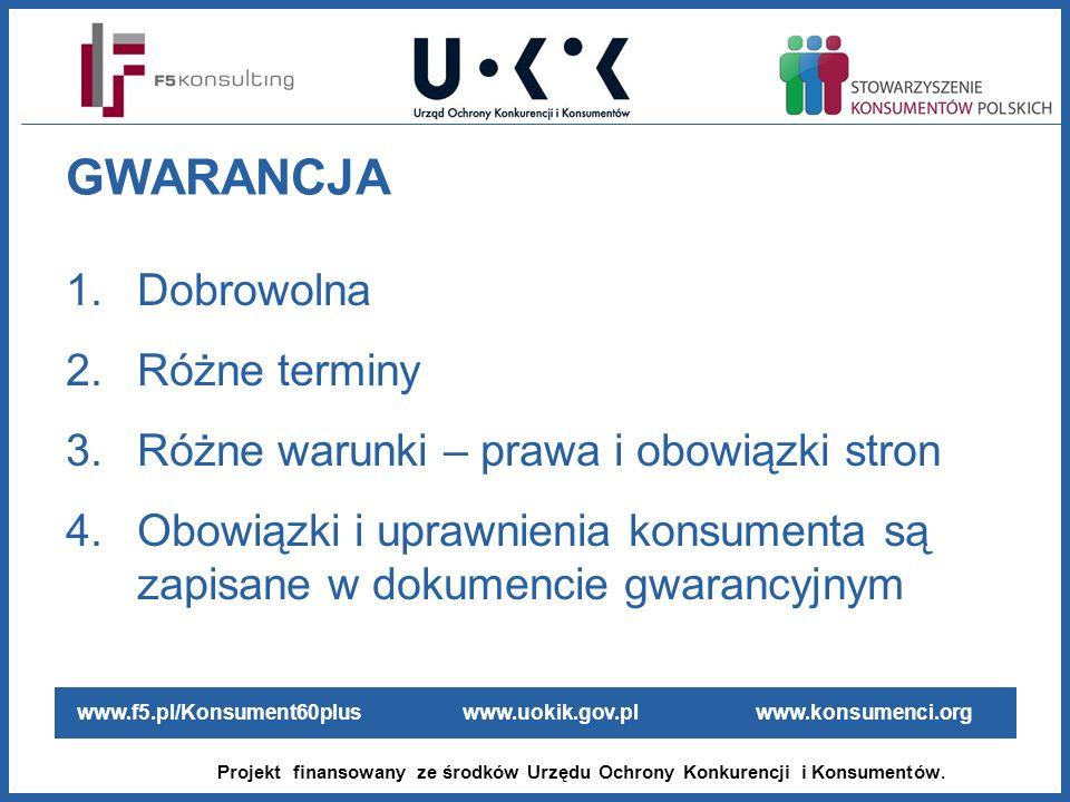 www.f5.pl/Konsument60plus www.uokik.gov.pl www.konsumenci.org Projekt finansowany ze środków Urzędu Ochrony Konkurencji i Konsumentów. GWARANCJA 1.Dob