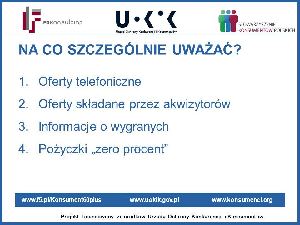 www.f5.pl/Konsument60plus www.uokik.gov.pl www.konsumenci.org Projekt finansowany ze środków Urzędu Ochrony Konkurencji i Konsumentów. NA CO SZCZEGÓLN