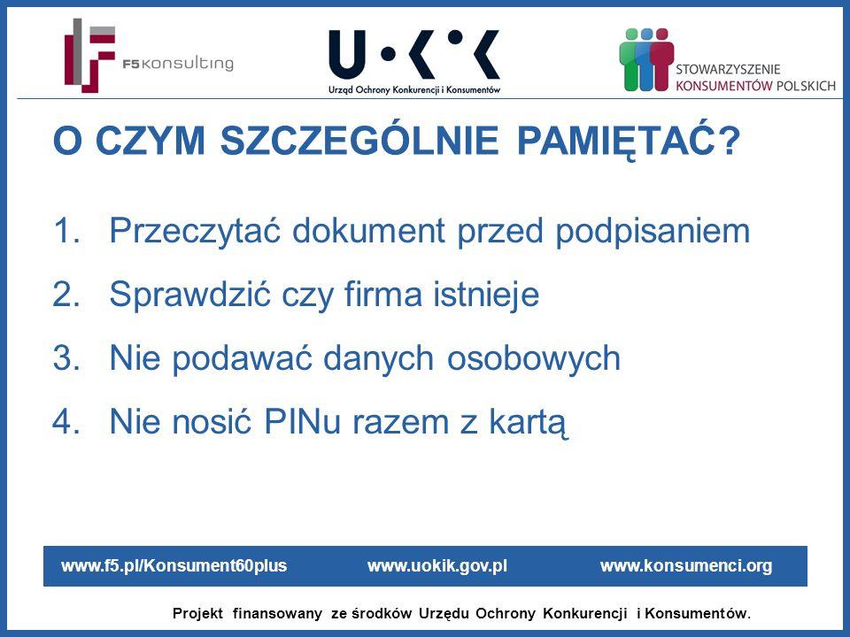 www.f5.pl/Konsument60plus www.uokik.gov.pl www.konsumenci.org Projekt finansowany ze środków Urzędu Ochrony Konkurencji i Konsumentów. O CZYM SZCZEGÓL