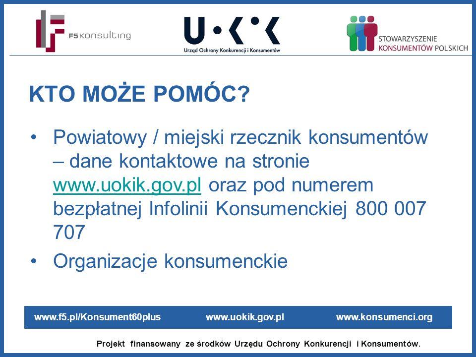 www.f5.pl/Konsument60plus www.uokik.gov.pl www.konsumenci.org Projekt finansowany ze środków Urzędu Ochrony Konkurencji i Konsumentów. Powiatowy / mie
