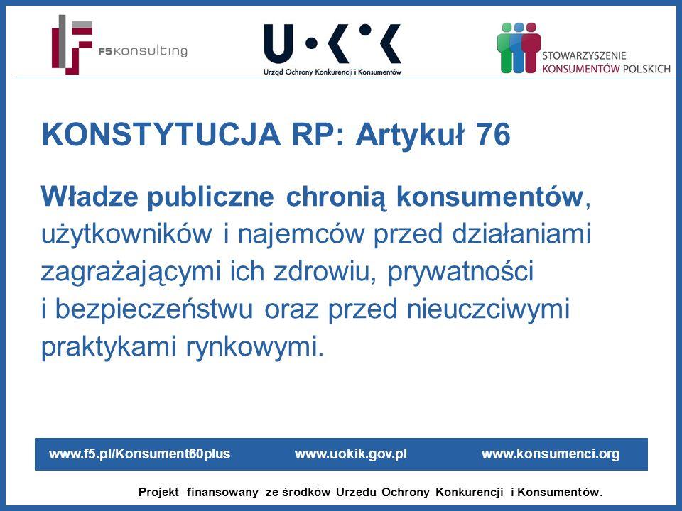 www.f5.pl/Konsument60plus www.uokik.gov.pl www.konsumenci.org Projekt finansowany ze środków Urzędu Ochrony Konkurencji i Konsumentów. KONSTYTUCJA RP: