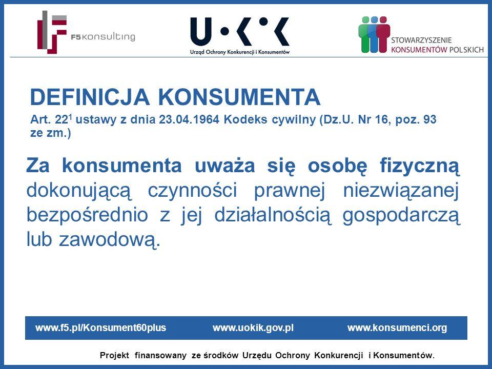 www.f5.pl/Konsument60plus www.uokik.gov.pl www.konsumenci.org Projekt finansowany ze środków Urzędu Ochrony Konkurencji i Konsumentów. Za konsumenta u