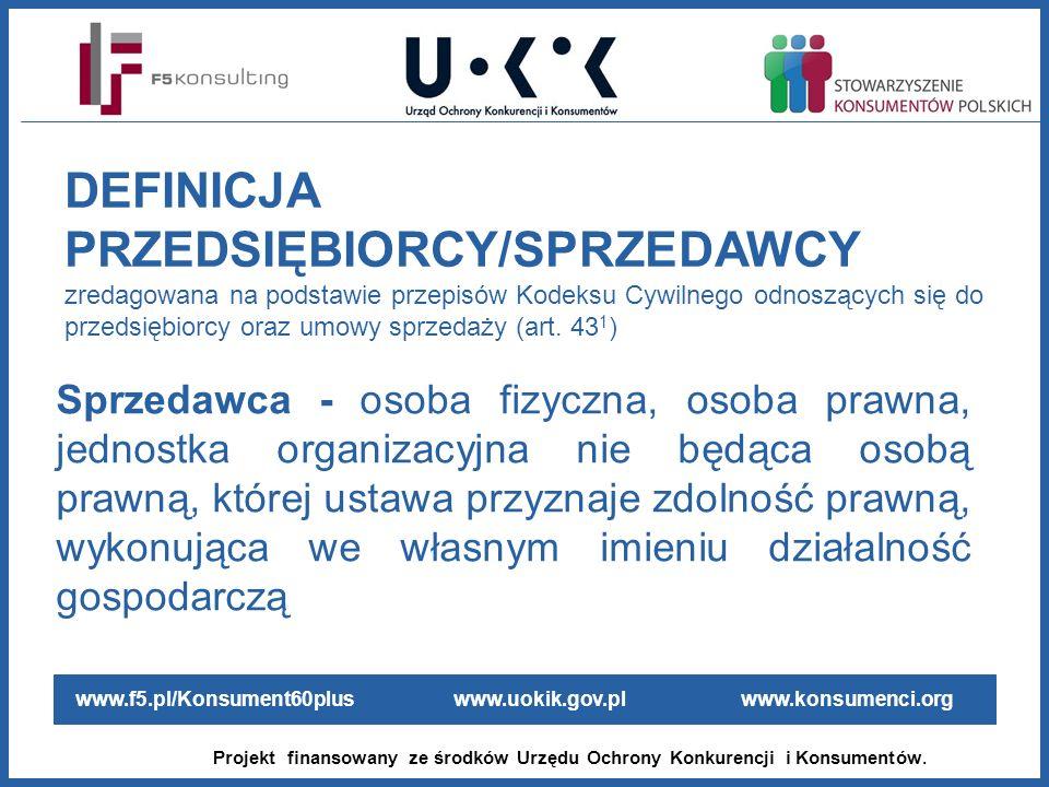 www.f5.pl/Konsument60plus www.uokik.gov.pl www.konsumenci.org Projekt finansowany ze środków Urzędu Ochrony Konkurencji i Konsumentów. Sprzedawca - os