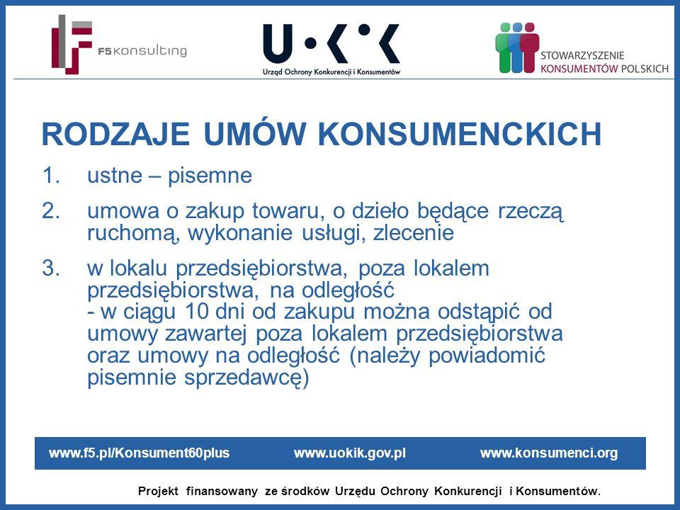 www.f5.pl/Konsument60plus www.uokik.gov.pl www.konsumenci.org Projekt finansowany ze środków Urzędu Ochrony Konkurencji i Konsumentów. 1.ustne – pisem