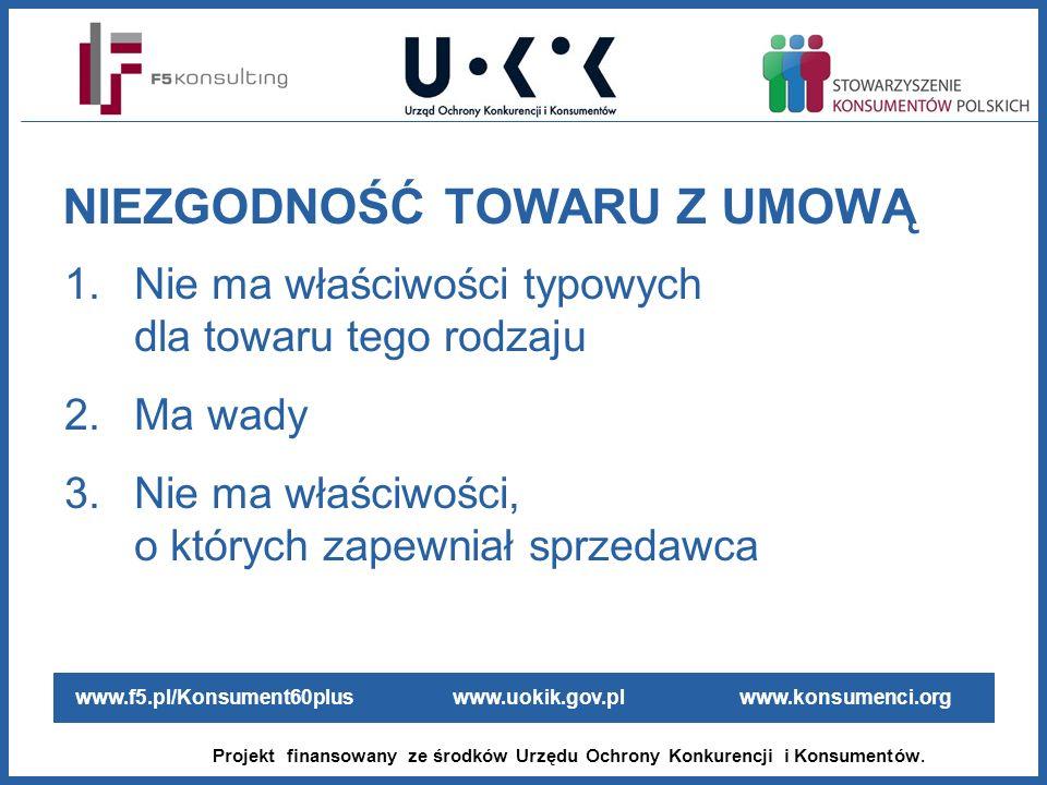 www.f5.pl/Konsument60plus www.uokik.gov.pl www.konsumenci.org Projekt finansowany ze środków Urzędu Ochrony Konkurencji i Konsumentów. 1.Nie ma właści