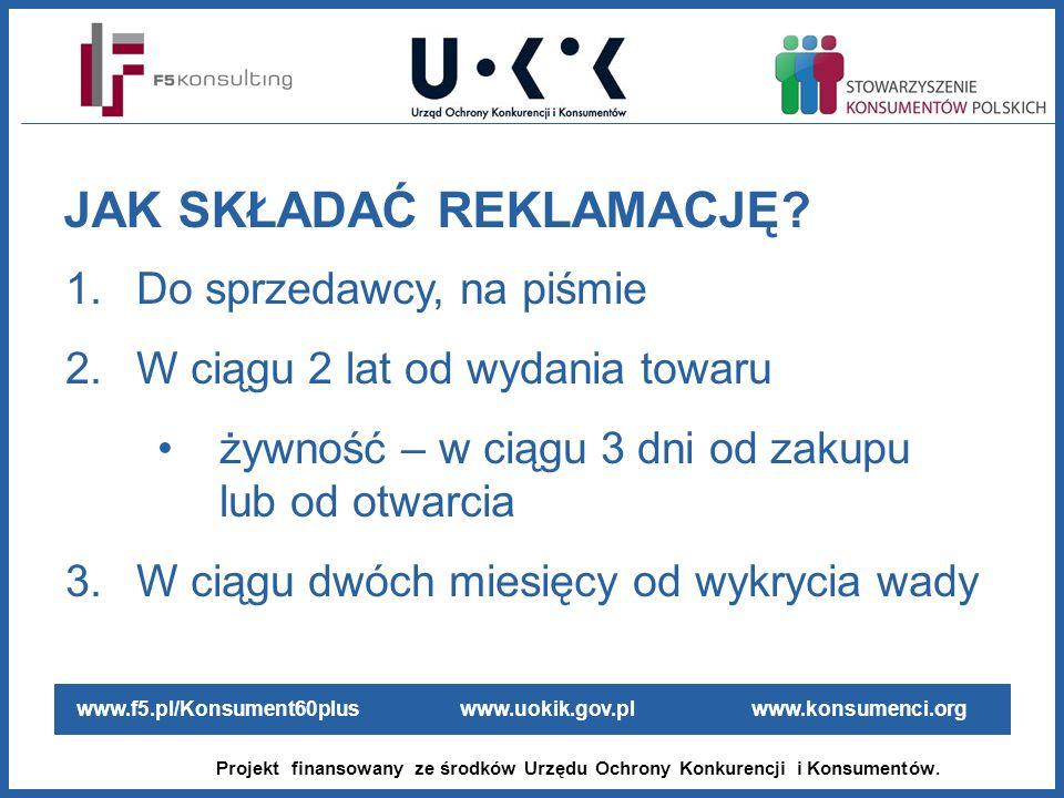 www.f5.pl/Konsument60plus www.uokik.gov.pl www.konsumenci.org Projekt finansowany ze środków Urzędu Ochrony Konkurencji i Konsumentów. 1.Do sprzedawcy
