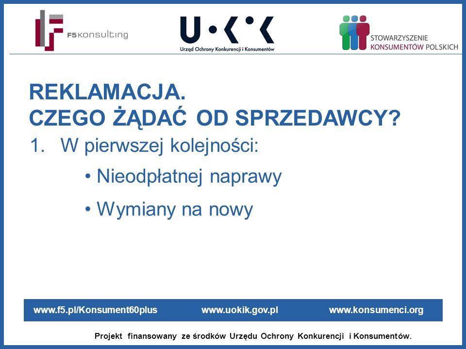 www.f5.pl/Konsument60plus www.uokik.gov.pl www.konsumenci.org Projekt finansowany ze środków Urzędu Ochrony Konkurencji i Konsumentów. 1.W pierwszej k