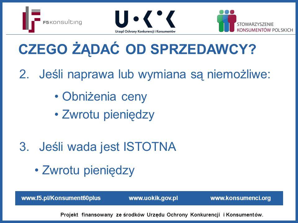 www.f5.pl/Konsument60plus www.uokik.gov.pl www.konsumenci.org Projekt finansowany ze środków Urzędu Ochrony Konkurencji i Konsumentów. 2.Jeśli naprawa