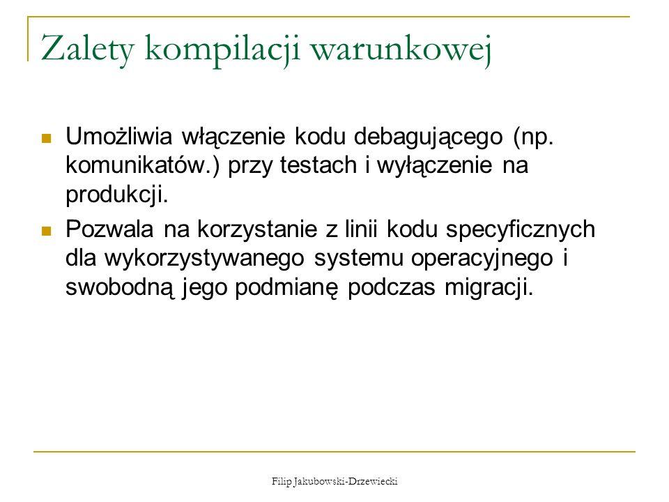 Filip Jakubowski-Drzewiecki Zalety kompilacji warunkowej Umożliwia włączenie kodu debagującego (np. komunikatów.) przy testach i wyłączenie na produkc