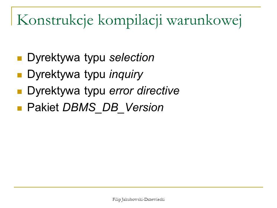 Filip Jakubowski-Drzewiecki Dyrektywa typu selection Obowiązek użycia statycznych zmiennych Warunki nie mogą się zmieniać w czasie kompilacji (zawsze true lub zawsze false)
