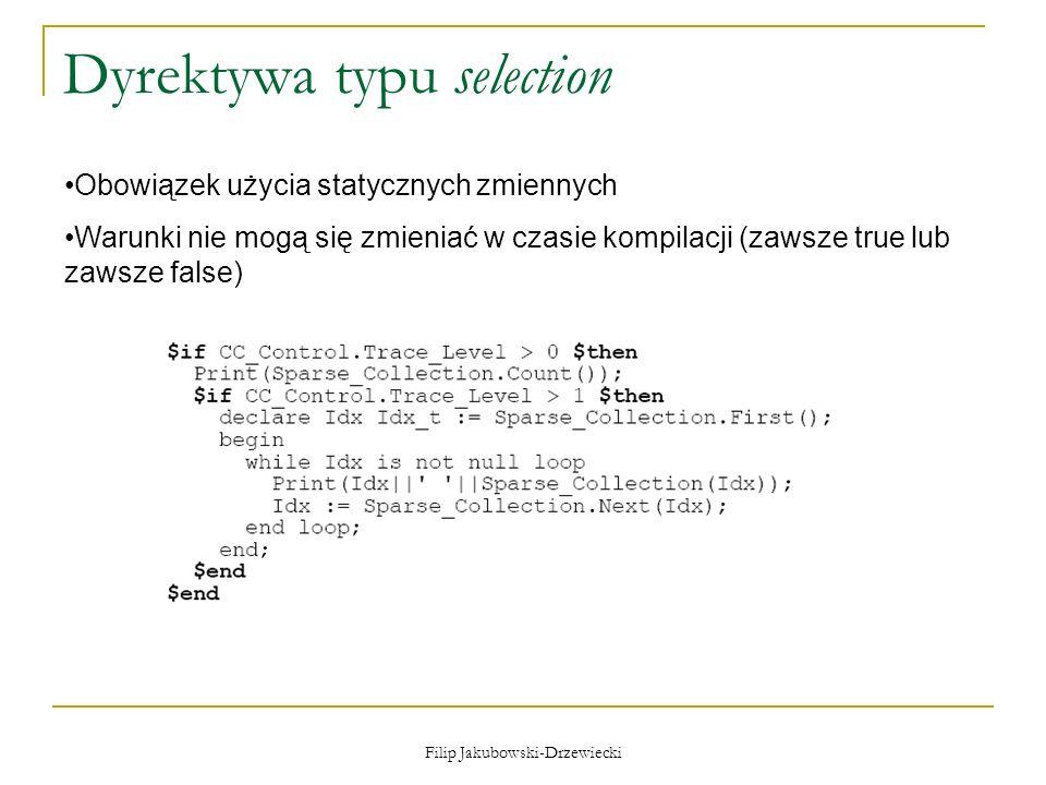 Filip Jakubowski-Drzewiecki Dyrektywa typu selection Obowiązek użycia statycznych zmiennych Warunki nie mogą się zmieniać w czasie kompilacji (zawsze