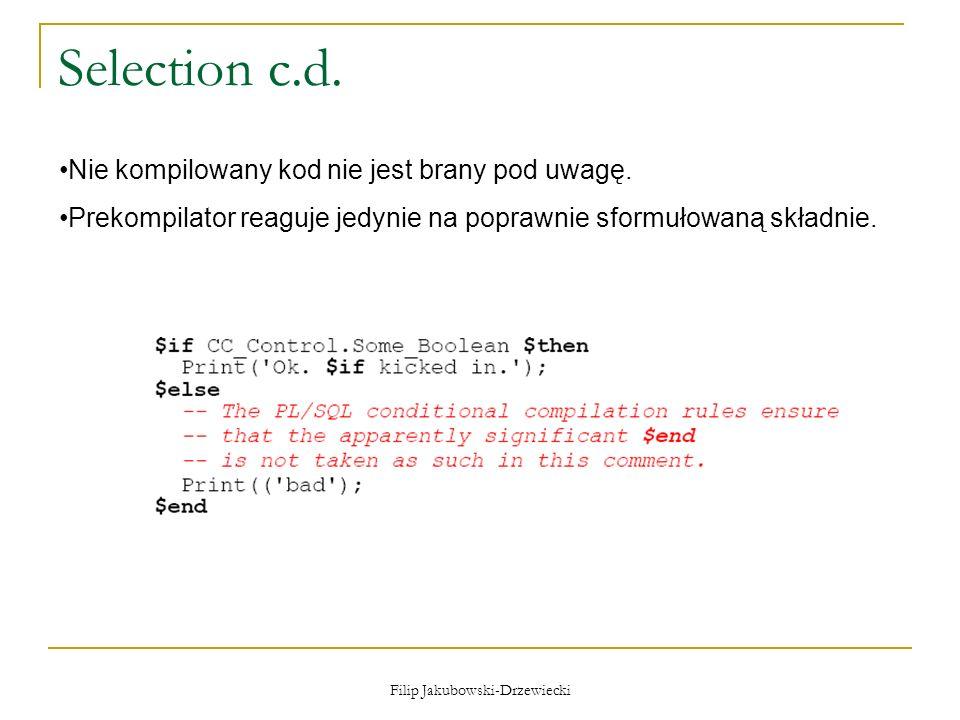Filip Jakubowski-Drzewiecki Selection c.d. Nie kompilowany kod nie jest brany pod uwagę. Prekompilator reaguje jedynie na poprawnie sformułowaną skład