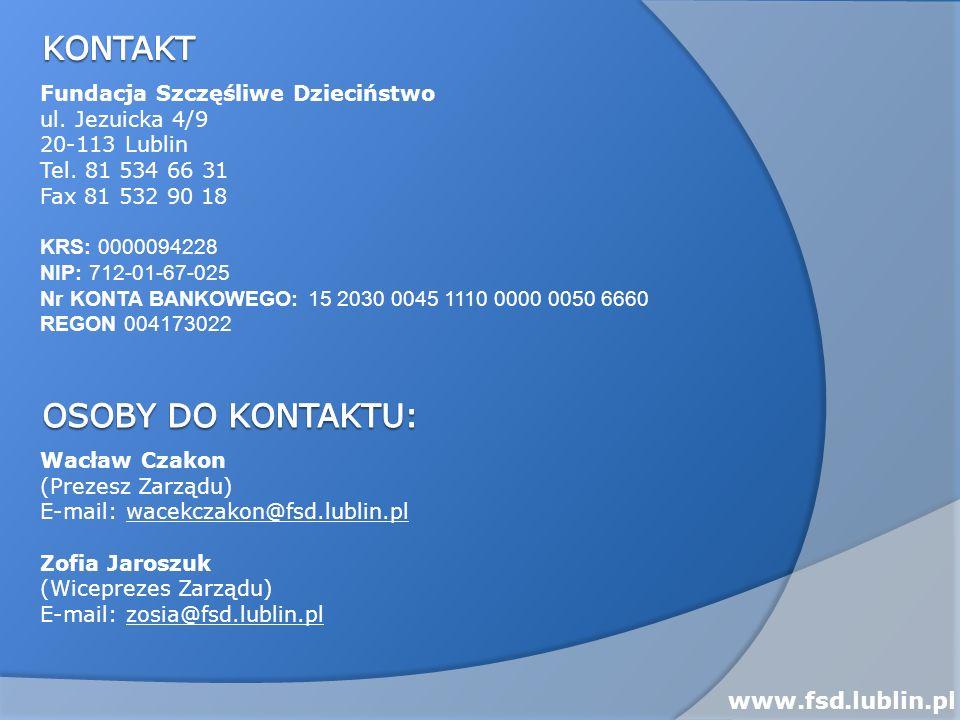 Fundacja Szczęśliwe Dzieciństwo ul. Jezuicka 4/9 20-113 Lublin Tel. 81 534 66 31 Fax 81 532 90 18 KRS: 0000094228 NIP: 712-01-67-025 Nr KONTA BANKOWEG