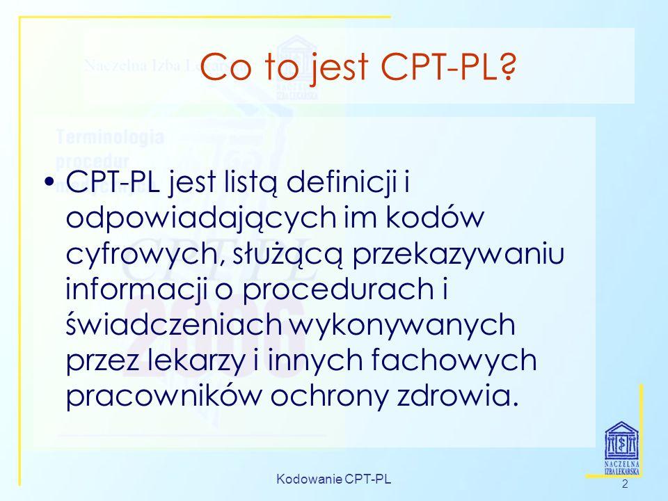 Kodowanie CPT-PL 2 Co to jest CPT-PL? CPT-PL jest listą definicji i odpowiadających im kodów cyfrowych, służącą przekazywaniu informacji o procedurach