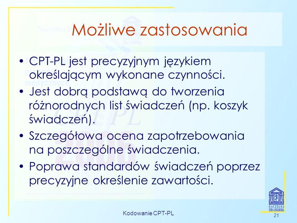 Kodowanie CPT-PL 21 Możliwe zastosowania CPT-PL jest precyzyjnym językiem określającym wykonane czynności. Jest dobrą podstawą do tworzenia różnorodny