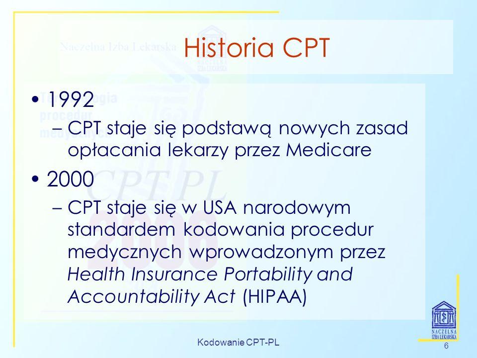 Kodowanie CPT-PL 6 Historia CPT 1992 –CPT staje się podstawą nowych zasad opłacania lekarzy przez Medicare 2000 –CPT staje się w USA narodowym standar