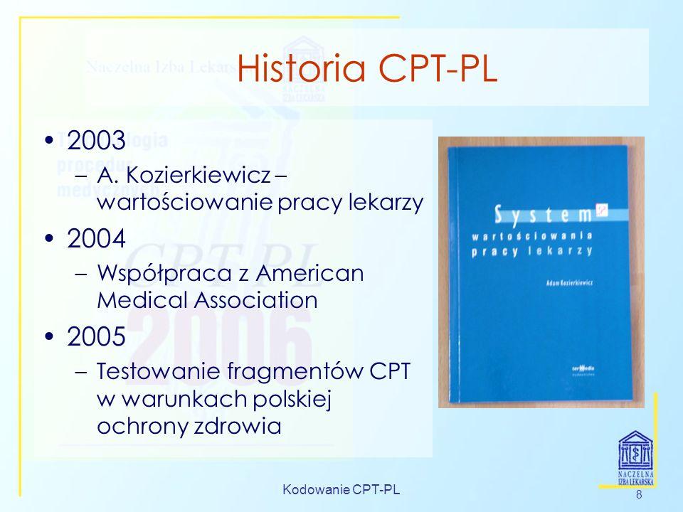 Kodowanie CPT-PL 8 Historia CPT-PL 2003 –A. Kozierkiewicz – wartościowanie pracy lekarzy 2004 –Współpraca z American Medical Association 2005 –Testowa