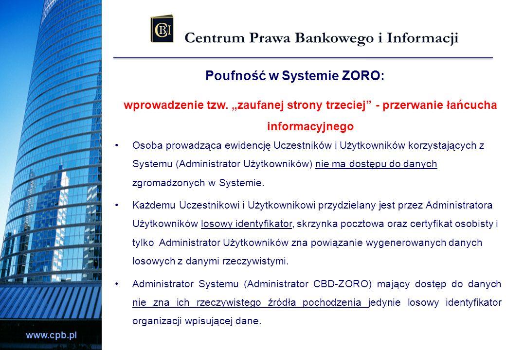 www.cpb.pl Poufność w Systemie ZORO: Osoba prowadząca ewidencję Uczestników i Użytkowników korzystających z Systemu (Administrator Użytkowników) nie m