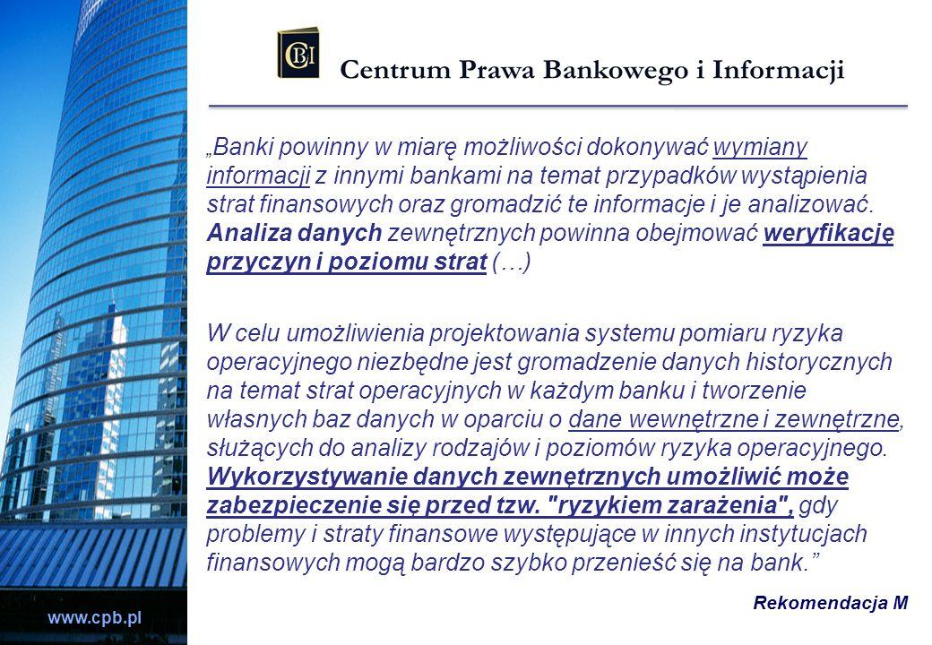 www.cpb.pl Banki powinny w miarę możliwości dokonywać wymiany informacji z innymi bankami na temat przypadków wystąpienia strat finansowych oraz groma