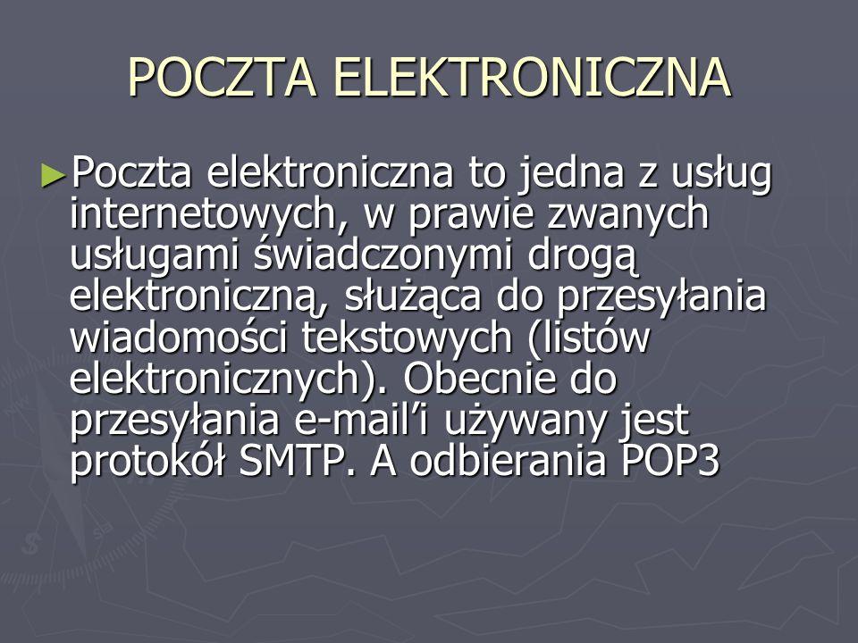 POCZTA ELEKTRONICZNA Poczta elektroniczna to jedna z usług internetowych, w prawie zwanych usługami świadczonymi drogą elektroniczną, służąca do przesyłania wiadomości tekstowych (listów elektronicznych).