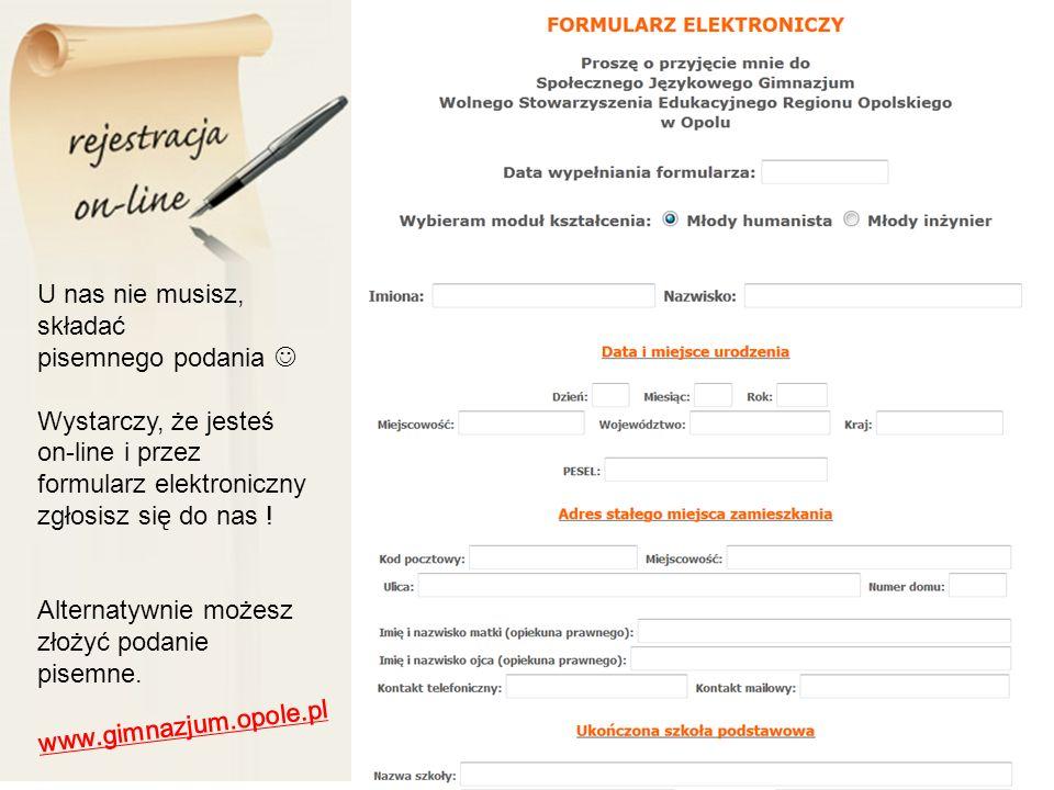 U nas nie musisz, składać pisemnego podania Wystarczy, że jesteś on-line i przez formularz elektroniczny zgłosisz się do nas .