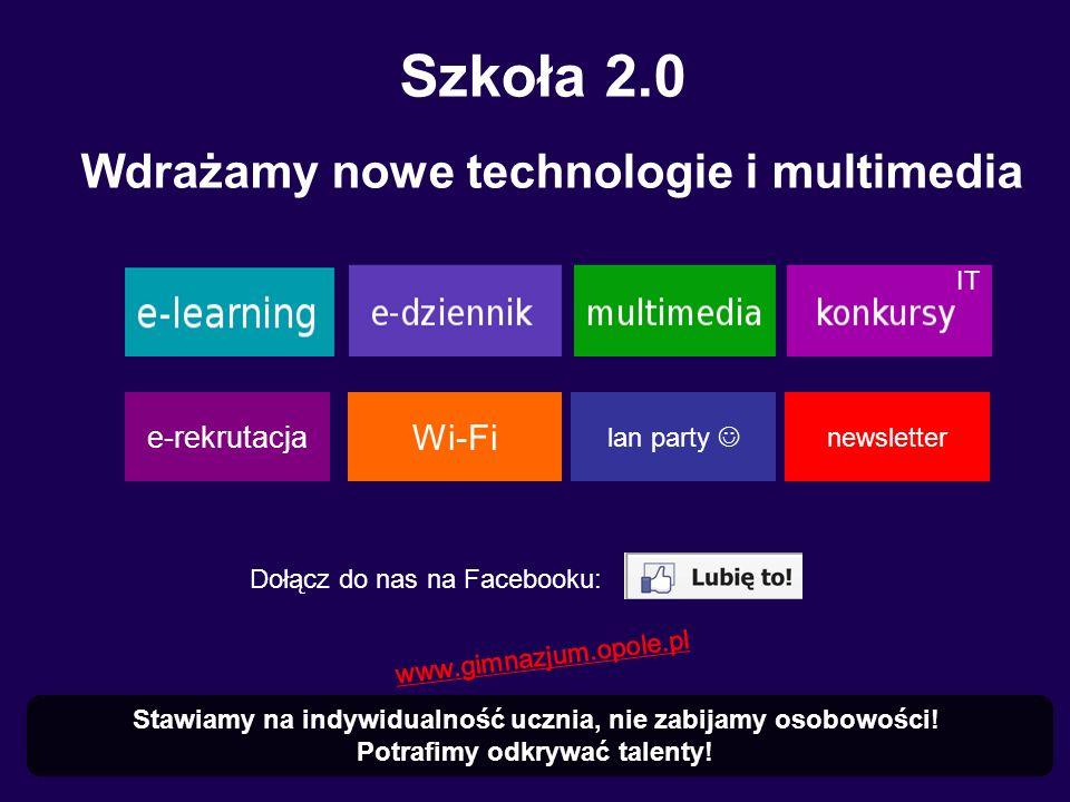 Szkoła 2.0 Wdrażamy nowe technologie i multimedia Stawiamy na indywidualność ucznia, nie zabijamy osobowości.