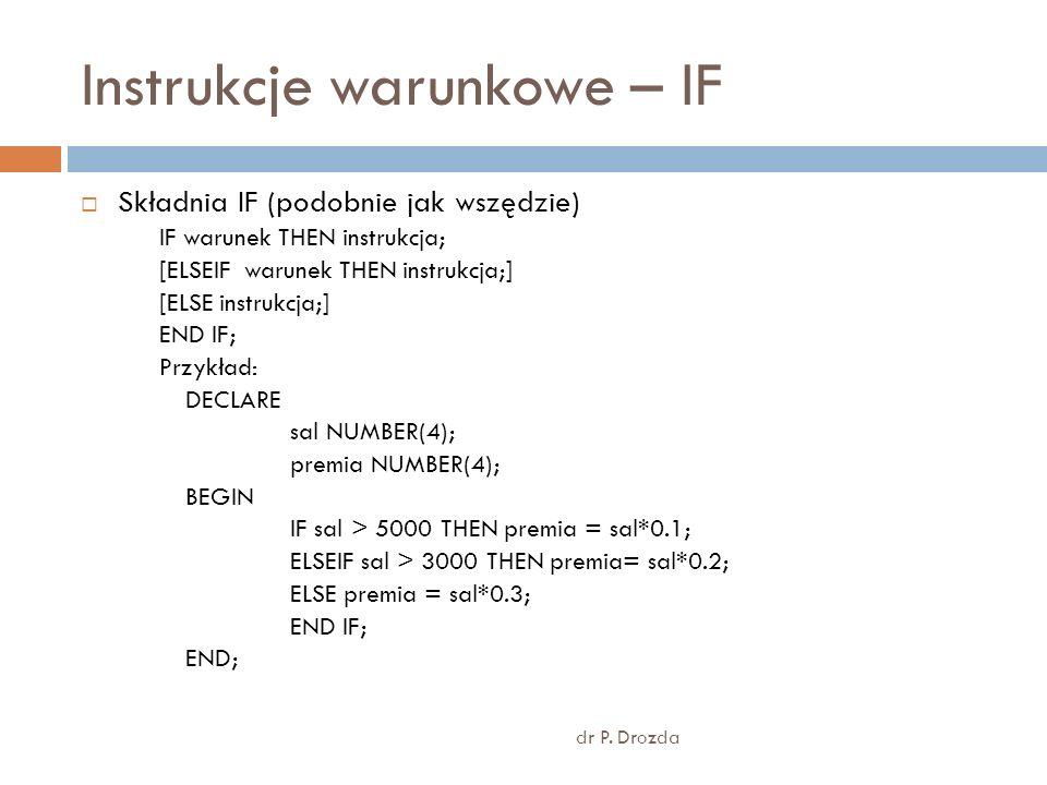 Instrukcje warunkowe – IF dr P. Drozda Składnia IF (podobnie jak wszędzie) IF warunek THEN instrukcja; [ELSEIF warunek THEN instrukcja;] [ELSE instruk