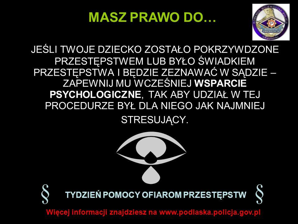 JESLI ZOSTAŁEŚ POKRZYWDZONY PRZESTĘPSTWEM SZUKAJ POMOCY: PRAWNEJ, PSYCHOLOGICZNEJ, MEDYCZNEJ MASZ PRAWO DO… § TYDZIEŃ POMOCY OFIAROM PRZESTĘPSTW § Więcej informacji znajdziesz na www.podlaska.policja.gov.pl